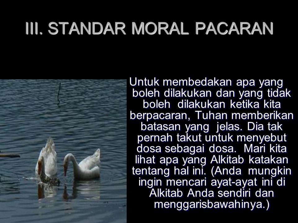 III. STANDAR MORAL PACARAN Untuk membedakan apa yang boleh dilakukan dan yang tidak boleh dilakukan ketika kita berpacaran, Tuhan memberikan batasan y