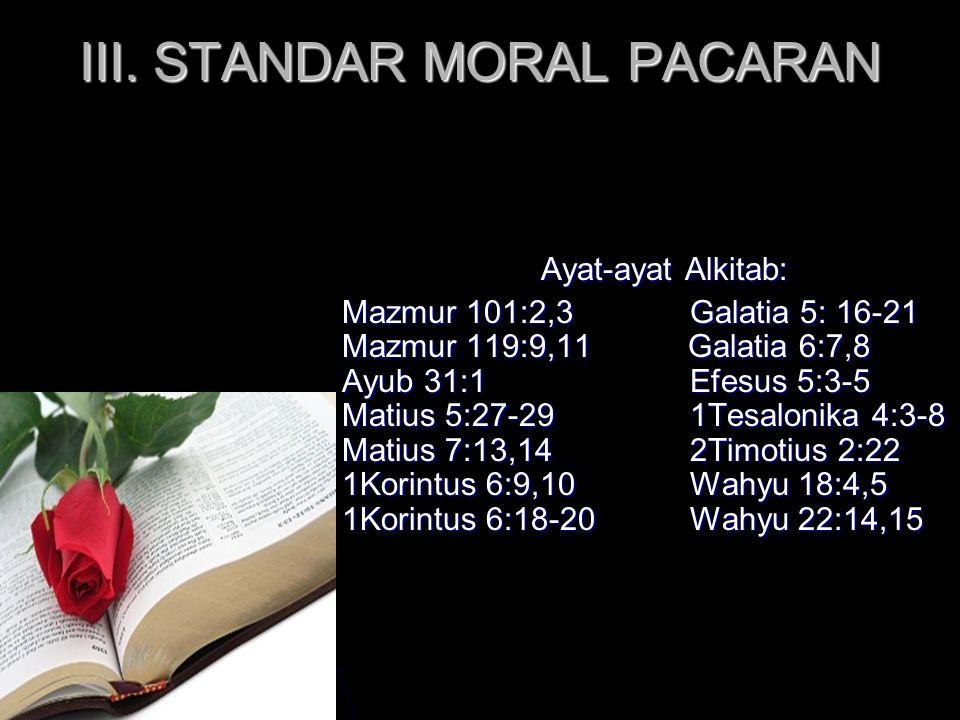 III. STANDAR MORAL PACARAN Ayat-ayat Alkitab: Mazmur 101:2,3 Galatia 5: 16-21 Mazmur 119:9,11 Galatia 6:7,8 Ayub 31:1 Efesus 5:3-5 Matius 5:27-29 1Tes