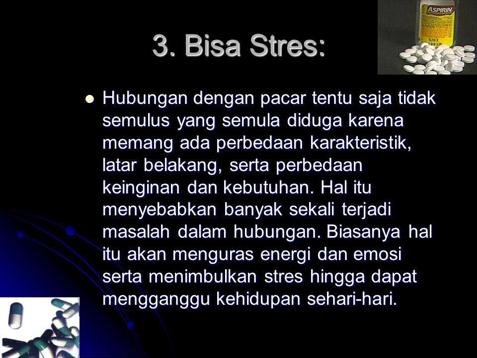 3. Bisa Stres:  Hubungan dengan pacar tentu saja tidak semulus yang semula diduga karena memang ada perbedaan karakteristik, latar belakang, serta pe