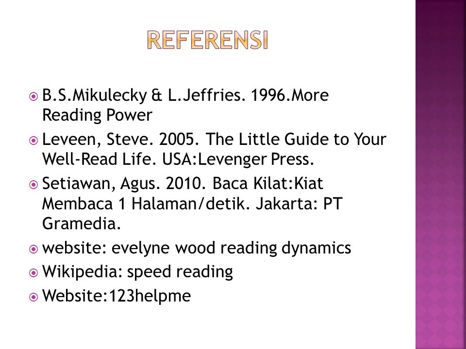  B.S.Mikulecky & L.Jeffries. 1996.More Reading Power  Leveen, Steve. 2005. The Little Guide to Your Well-Read Life. USA:Levenger Press.  Setiawan,