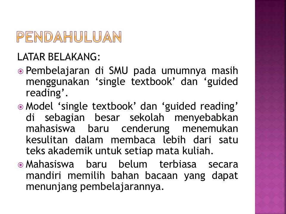 LATAR BELAKANG:  Pembelajaran di SMU pada umumnya masih menggunakan 'single textbook' dan 'guided reading'.  Model 'single textbook' dan 'guided rea