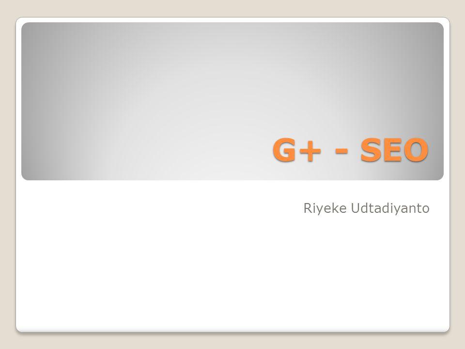 G+ - SEO Riyeke Udtadiyanto