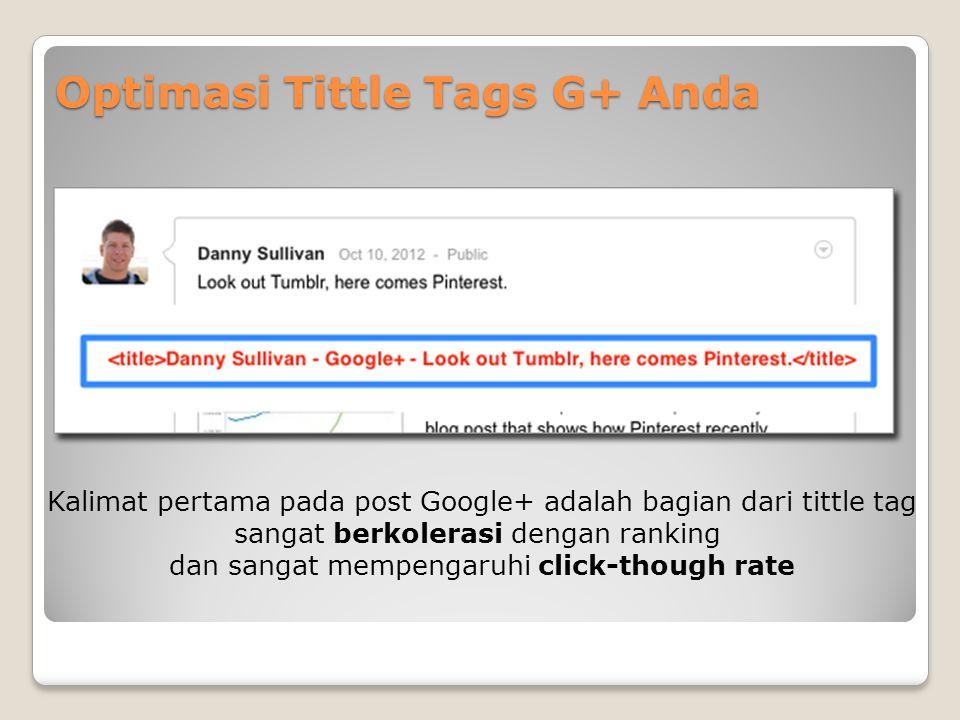 Optimasi Tittle Tags G+ Anda Kalimat pertama pada post Google+ adalah bagian dari tittle tag sangat berkolerasi dengan ranking dan sangat mempengaruhi click-though rate