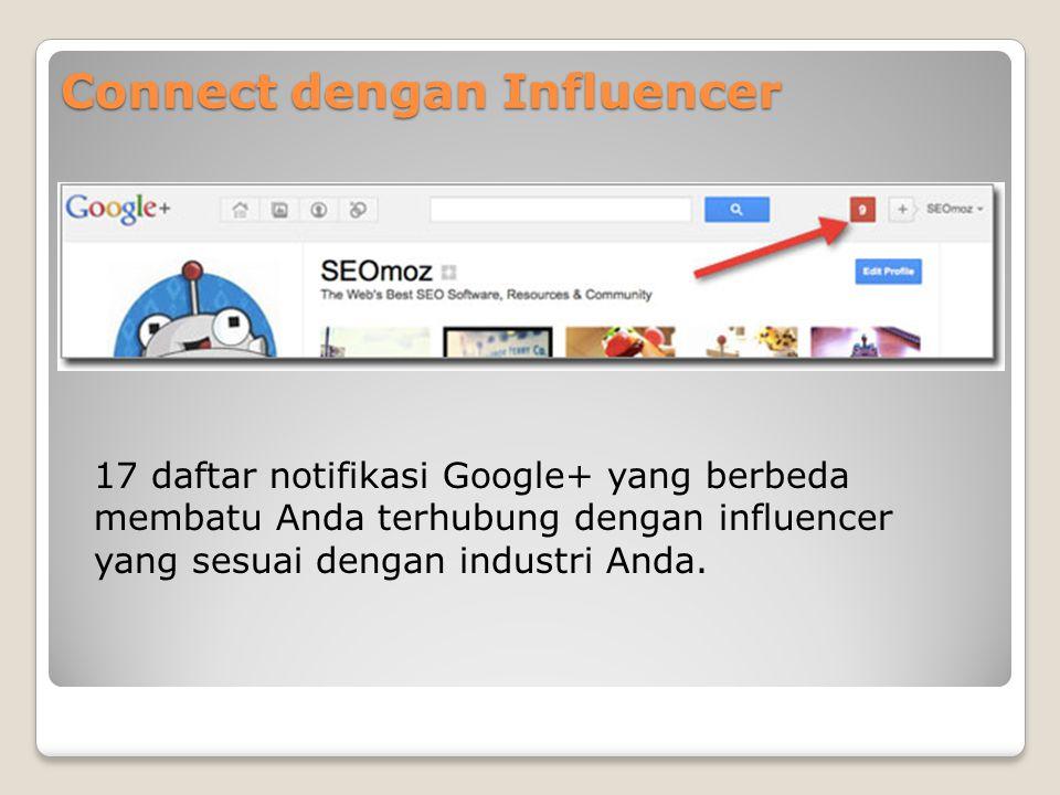 Connect dengan Influencer 17 daftar notifikasi Google+ yang berbeda membatu Anda terhubung dengan influencer yang sesuai dengan industri Anda.