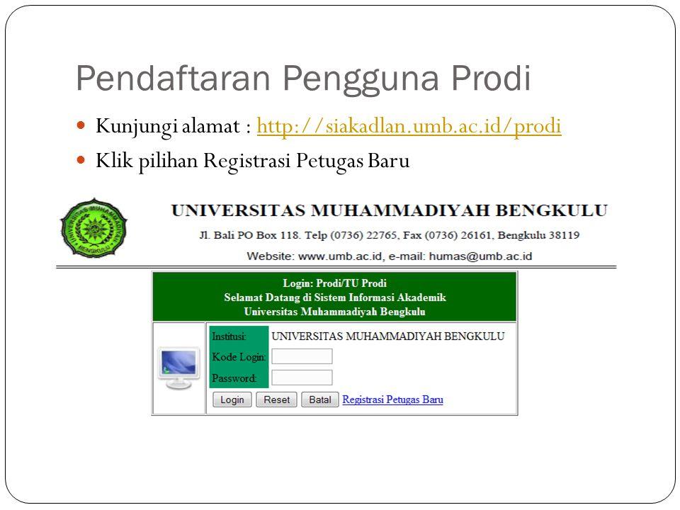 Pendaftaran Pengguna Prodi  Kunjungi alamat : http://siakadlan.umb.ac.id/prodihttp://siakadlan.umb.ac.id/prodi  Klik pilihan Registrasi Petugas Baru