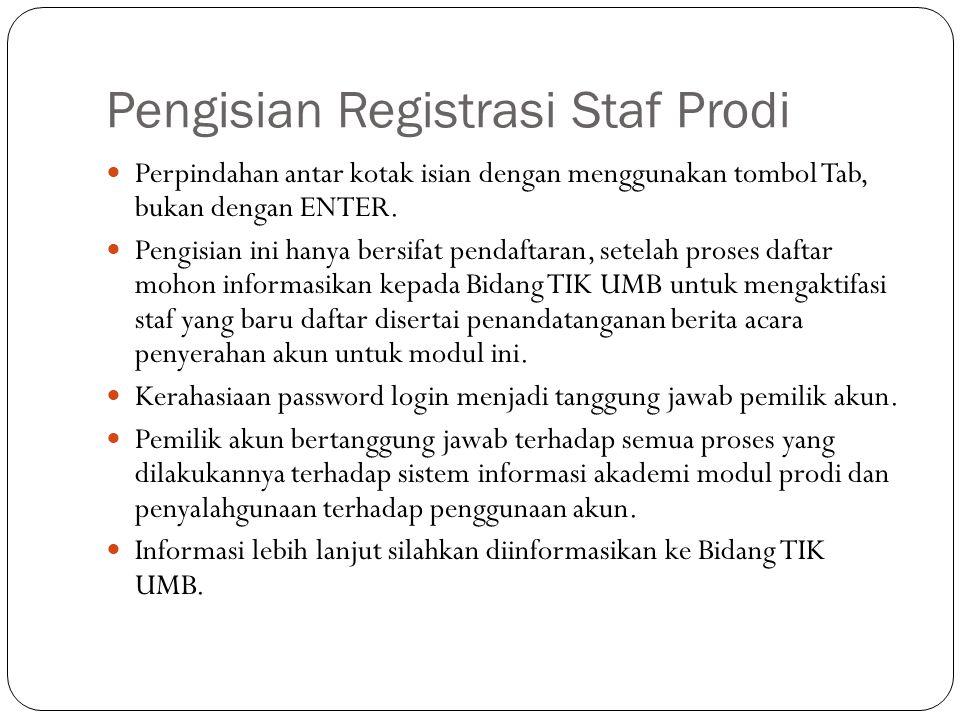 Pengisian Registrasi Staf Prodi  Perpindahan antar kotak isian dengan menggunakan tombol Tab, bukan dengan ENTER.