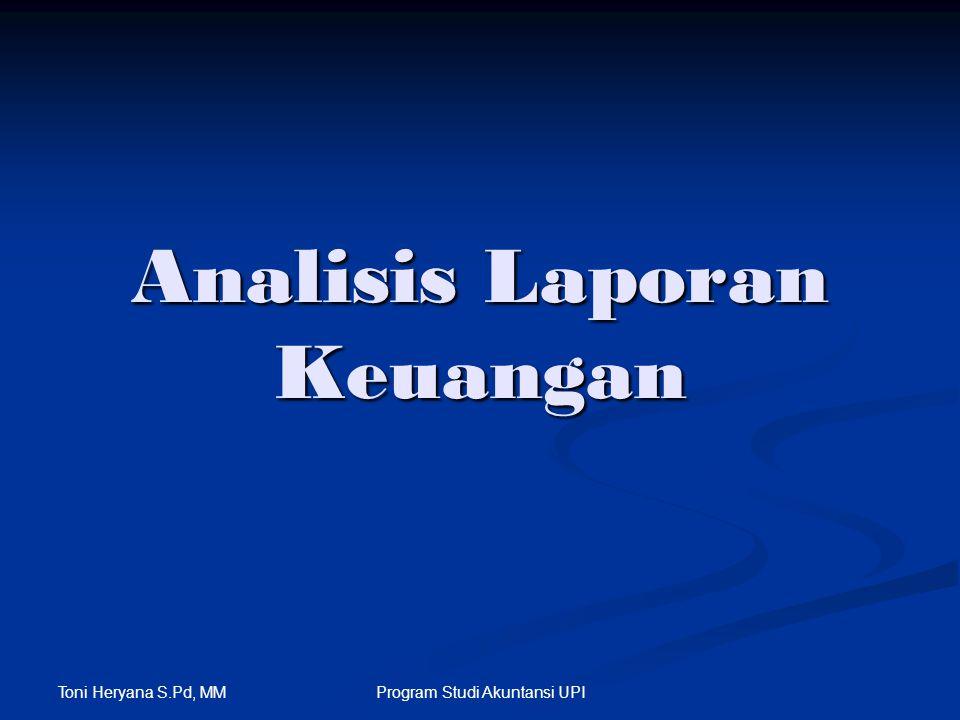 Toni Heryana S.Pd, MM Program Studi Akuntansi UPI Analisis Laporan Keuangan