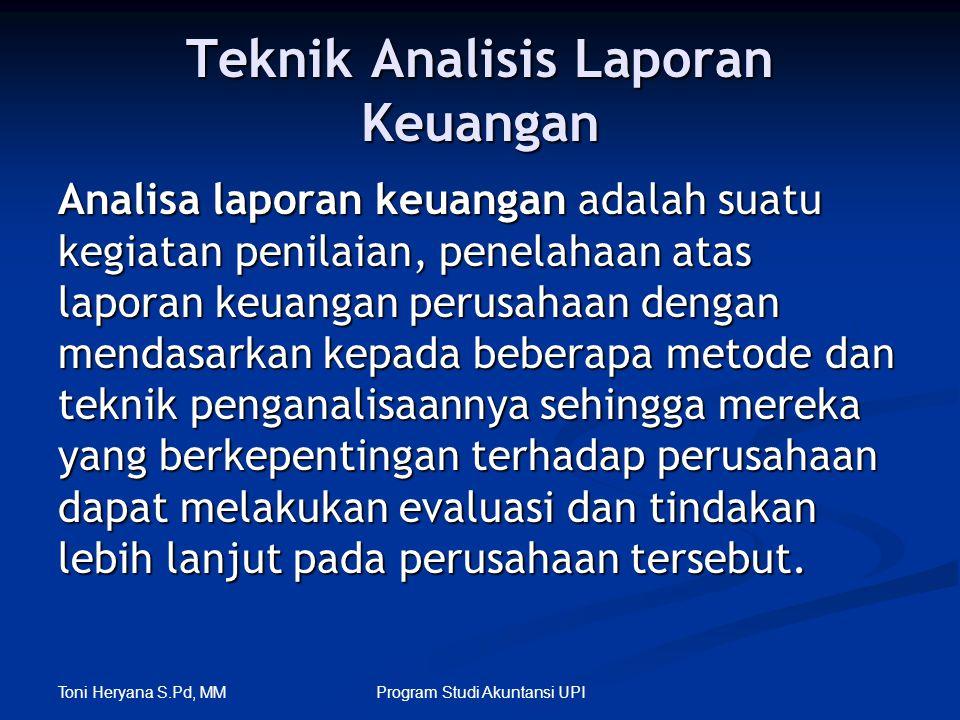 Toni Heryana S.Pd, MM Program Studi Akuntansi UPI Teknik Analisis Laporan Keuangan Analisa laporan keuangan adalah suatu kegiatan penilaian, penelahaa