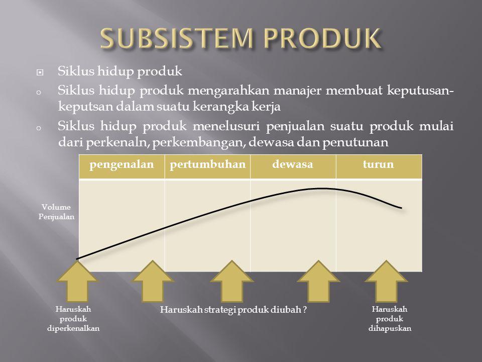  Siklus hidup produk o Siklus hidup produk mengarahkan manajer membuat keputusan- keputsan dalam suatu kerangka kerja o Siklus hidup produk menelusur