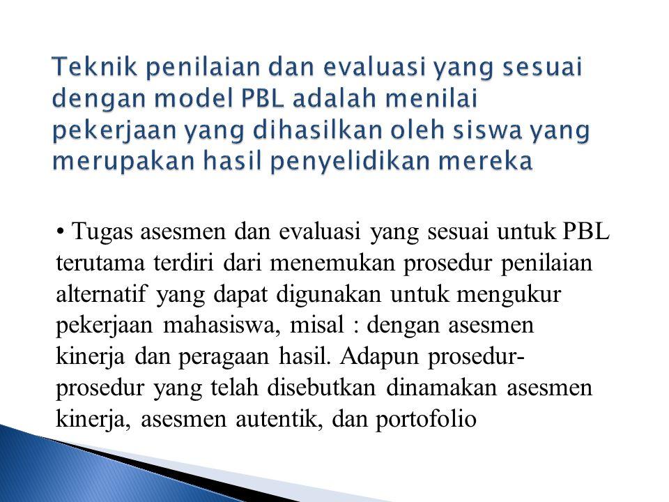• Tugas asesmen dan evaluasi yang sesuai untuk PBL terutama terdiri dari menemukan prosedur penilaian alternatif yang dapat digunakan untuk mengukur p