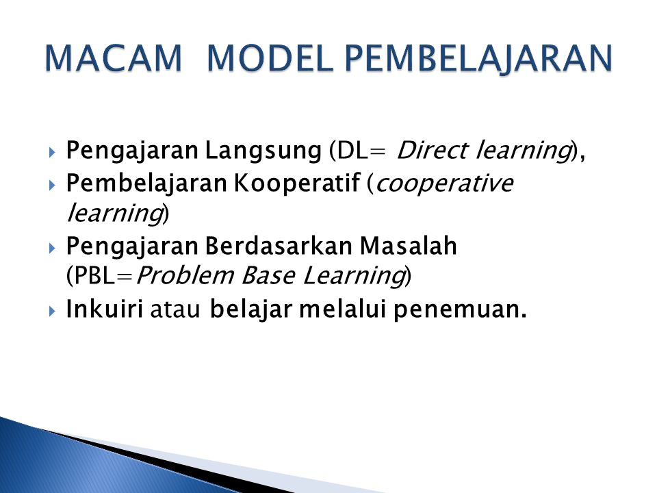 Pengajaran Langsung (DL= Direct learning),  Pembelajaran Kooperatif (cooperative learning)  Pengajaran Berdasarkan Masalah (PBL=Problem Base Learn