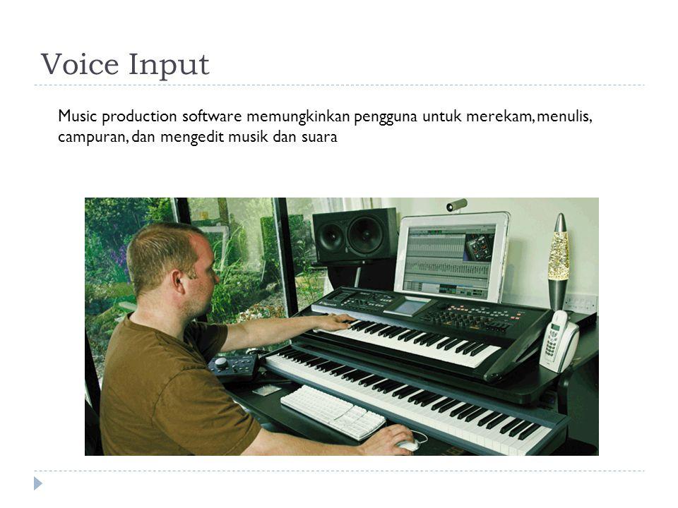 Voice Input Music production software memungkinkan pengguna untuk merekam, menulis, campuran, dan mengedit musik dan suara