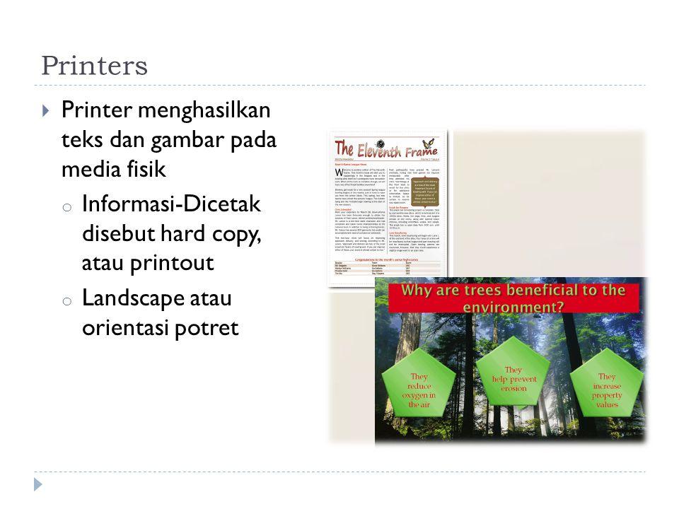 Printers  Printer menghasilkan teks dan gambar pada media fisik o Informasi-Dicetak disebut hard copy, atau printout o Landscape atau orientasi potret