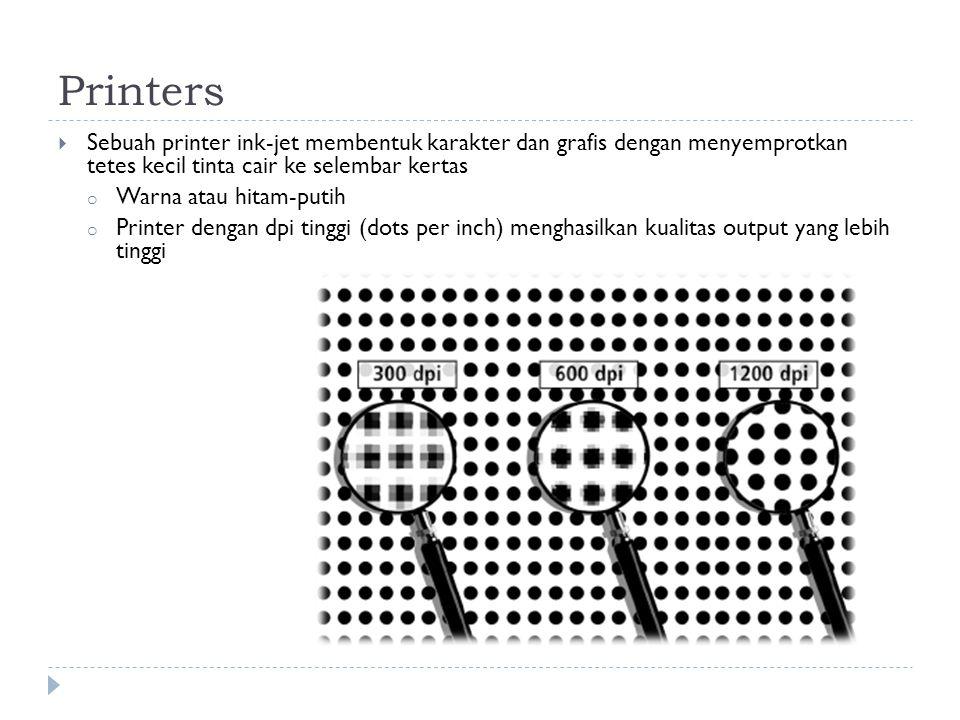 Printers  Sebuah printer ink-jet membentuk karakter dan grafis dengan menyemprotkan tetes kecil tinta cair ke selembar kertas o Warna atau hitam-putih o Printer dengan dpi tinggi (dots per inch) menghasilkan kualitas output yang lebih tinggi