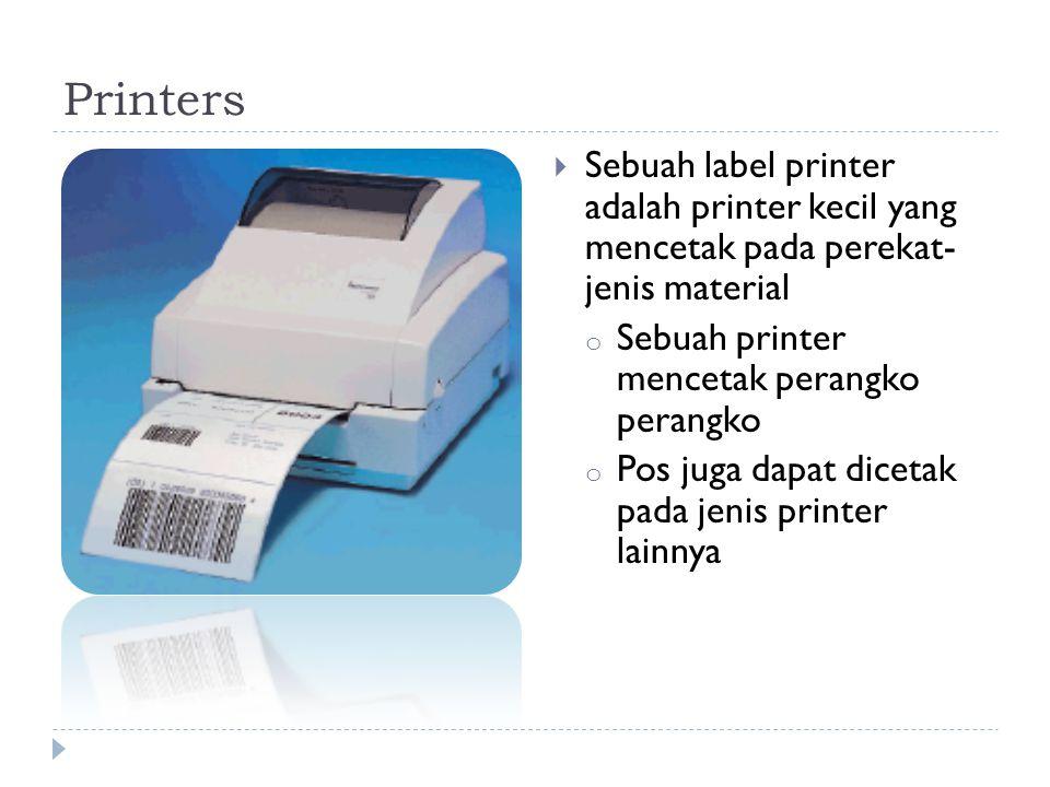 Printers  Sebuah label printer adalah printer kecil yang mencetak pada perekat- jenis material o Sebuah printer mencetak perangko perangko o Pos juga dapat dicetak pada jenis printer lainnya