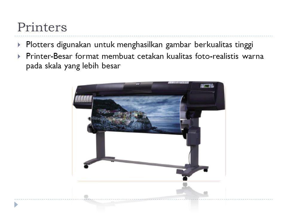 Printers  Plotters digunakan untuk menghasilkan gambar berkualitas tinggi  Printer-Besar format membuat cetakan kualitas foto-realistis warna pada skala yang lebih besar
