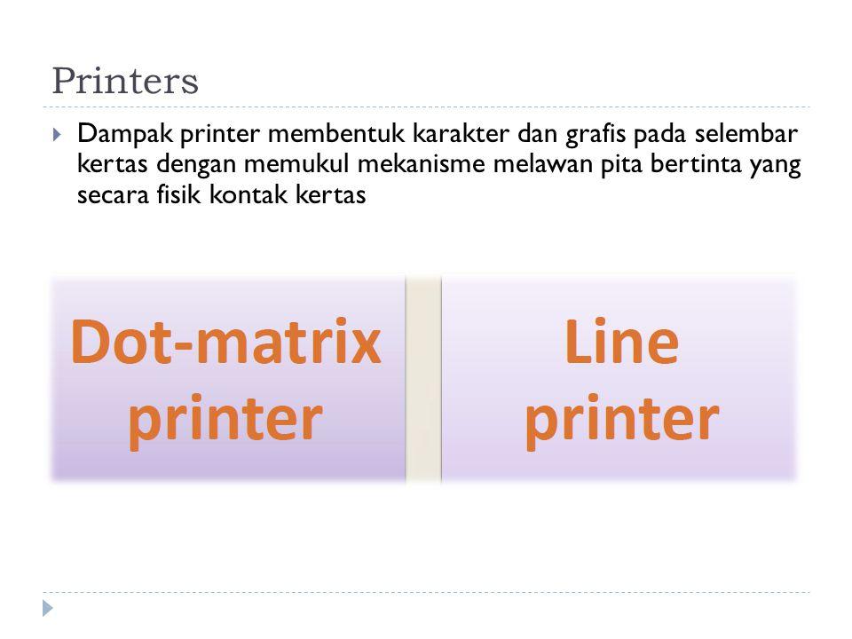 Printers  Dampak printer membentuk karakter dan grafis pada selembar kertas dengan memukul mekanisme melawan pita bertinta yang secara fisik kontak kertas