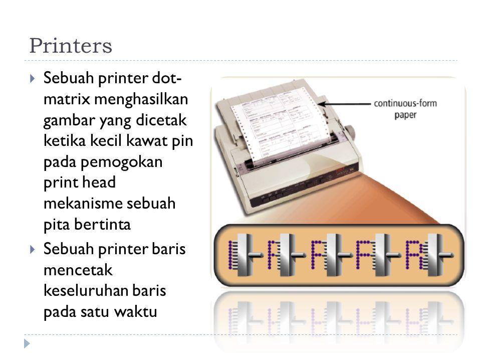 Printers  Sebuah printer dot- matrix menghasilkan gambar yang dicetak ketika kecil kawat pin pada pemogokan print head mekanisme sebuah pita bertinta  Sebuah printer baris mencetak keseluruhan baris pada satu waktu