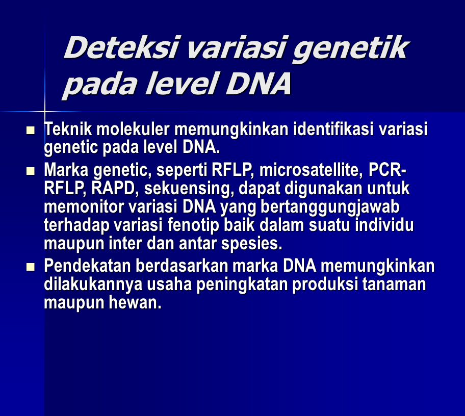 Deteksi variasi genetik pada level DNA  Teknik molekuler memungkinkan identifikasi variasi genetic pada level DNA.  Marka genetic, seperti RFLP, mic