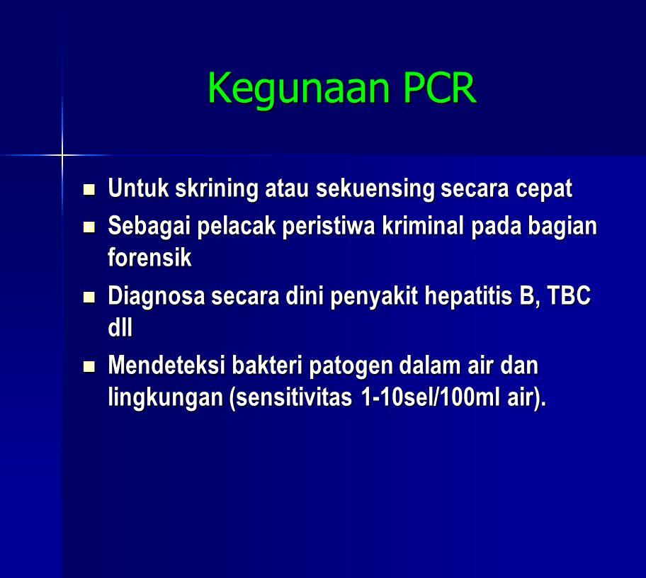 Kegunaan PCR  Untuk skrining atau sekuensing secara cepat  Sebagai pelacak peristiwa kriminal pada bagian forensik  Diagnosa secara dini penyakit hepatitis B, TBC dll  Mendeteksi bakteri patogen dalam air dan lingkungan (sensitivitas 1-10sel/100ml air).