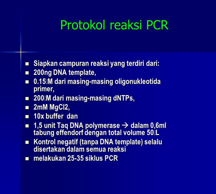 Protokol reaksi PCR  Siapkan campuran reaksi yang terdiri dari:  200ng DNA template,  0.15  M dari masing-masing oligonukleotida primer,  200  M dari masing-masing dNTPs,  2mM MgCl2,  10x buffer dan  1,5 unit Taq DNA polymerase  dalam 0,6ml tabung effendorf dengan total volume 50  L  Kontrol negatif (tanpa DNA template) selalu disertakan dalam semua reaksi  melakukan 25-35 siklus PCR