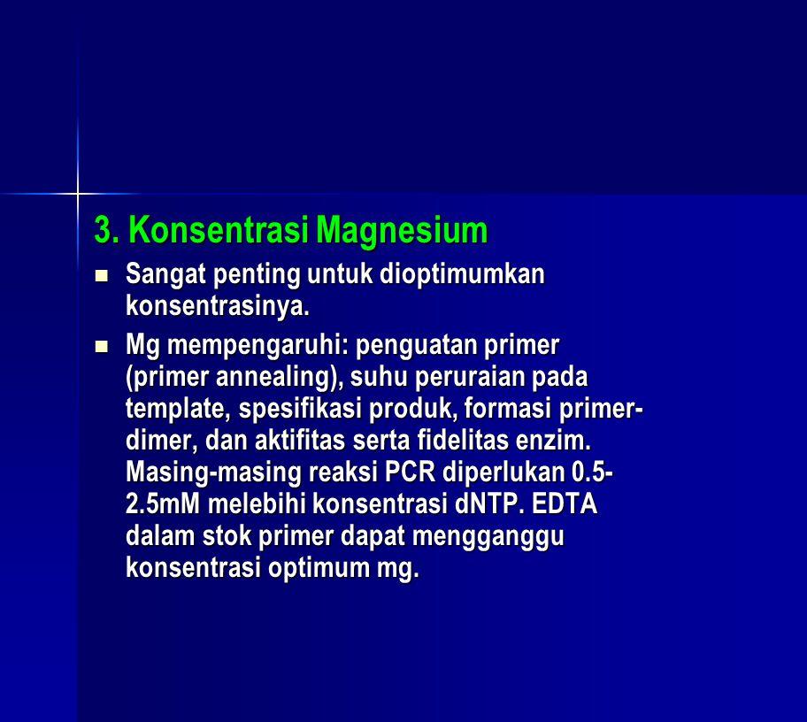 3. Konsentrasi Magnesium  Sangat penting untuk dioptimumkan konsentrasinya.  Mg mempengaruhi: penguatan primer (primer annealing), suhu peruraian pa