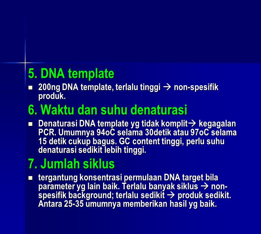 5. DNA template  200ng DNA template, terlalu tinggi  non-spesifik produk. 6. Waktu dan suhu denaturasi  Denaturasi DNA template yg tidak komplit 