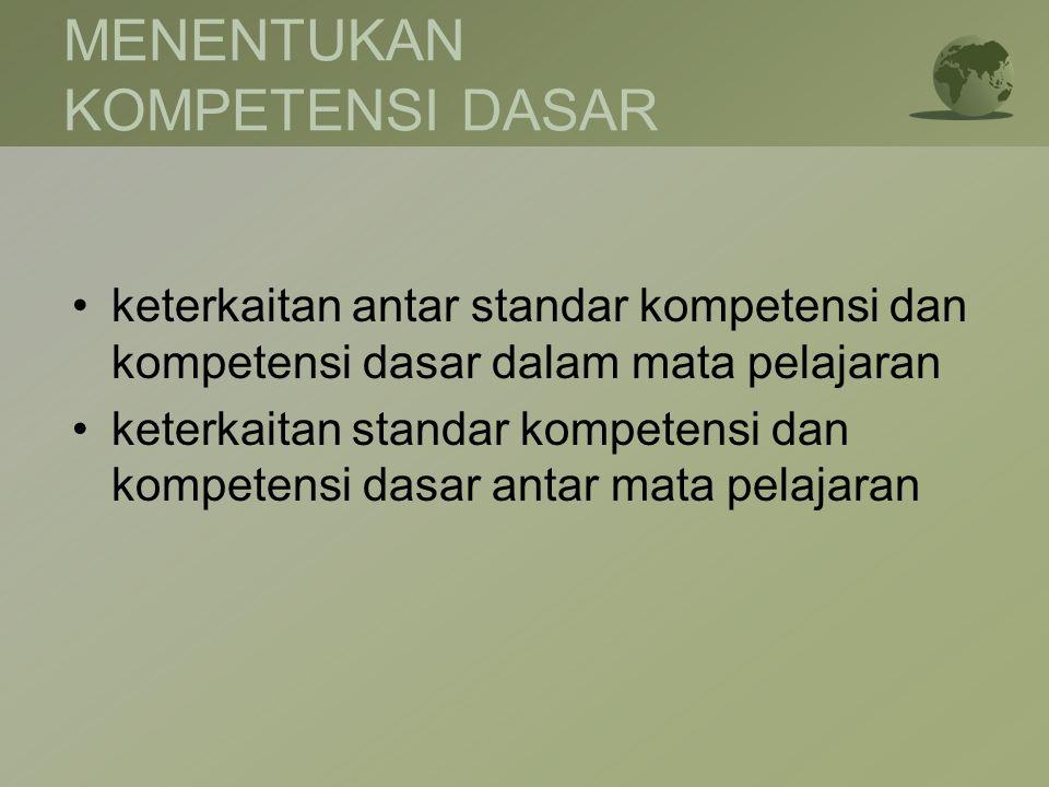 MENENTUKAN KOMPETENSI DASAR •keterkaitan antar standar kompetensi dan kompetensi dasar dalam mata pelajaran •keterkaitan standar kompetensi dan kompet