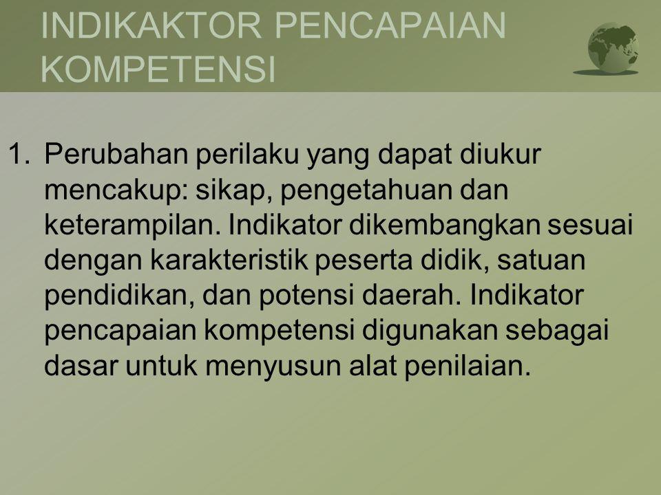 INDIKAKTOR PENCAPAIAN KOMPETENSI 1.Perubahan perilaku yang dapat diukur mencakup: sikap, pengetahuan dan keterampilan. Indikator dikembangkan sesuai d