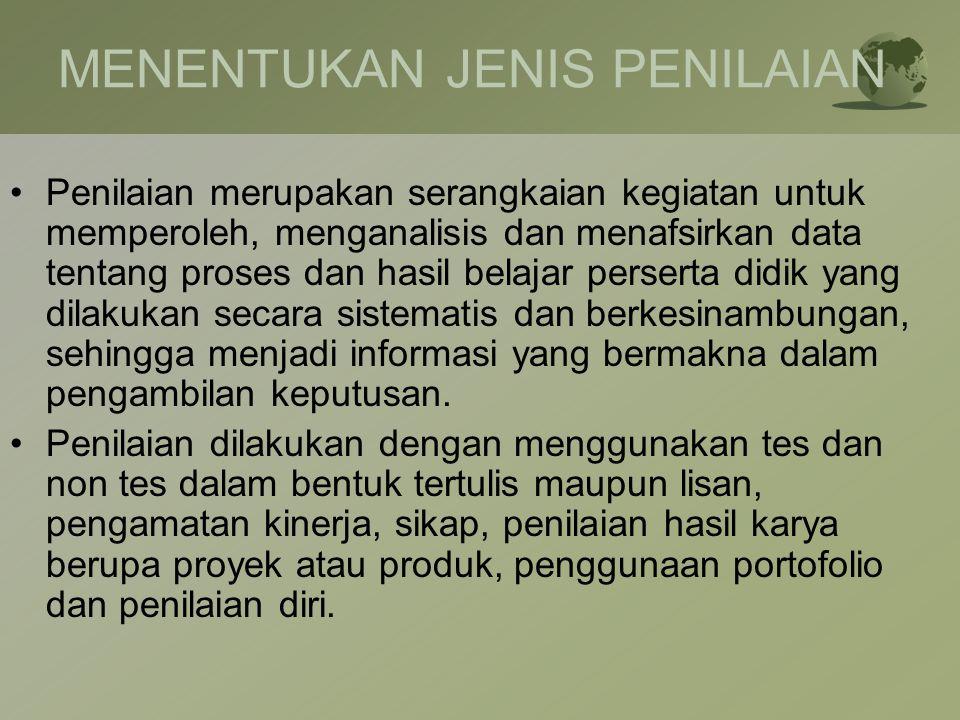 MENENTUKAN JENIS PENILAIAN •Penilaian merupakan serangkaian kegiatan untuk memperoleh, menganalisis dan menafsirkan data tentang proses dan hasil bela