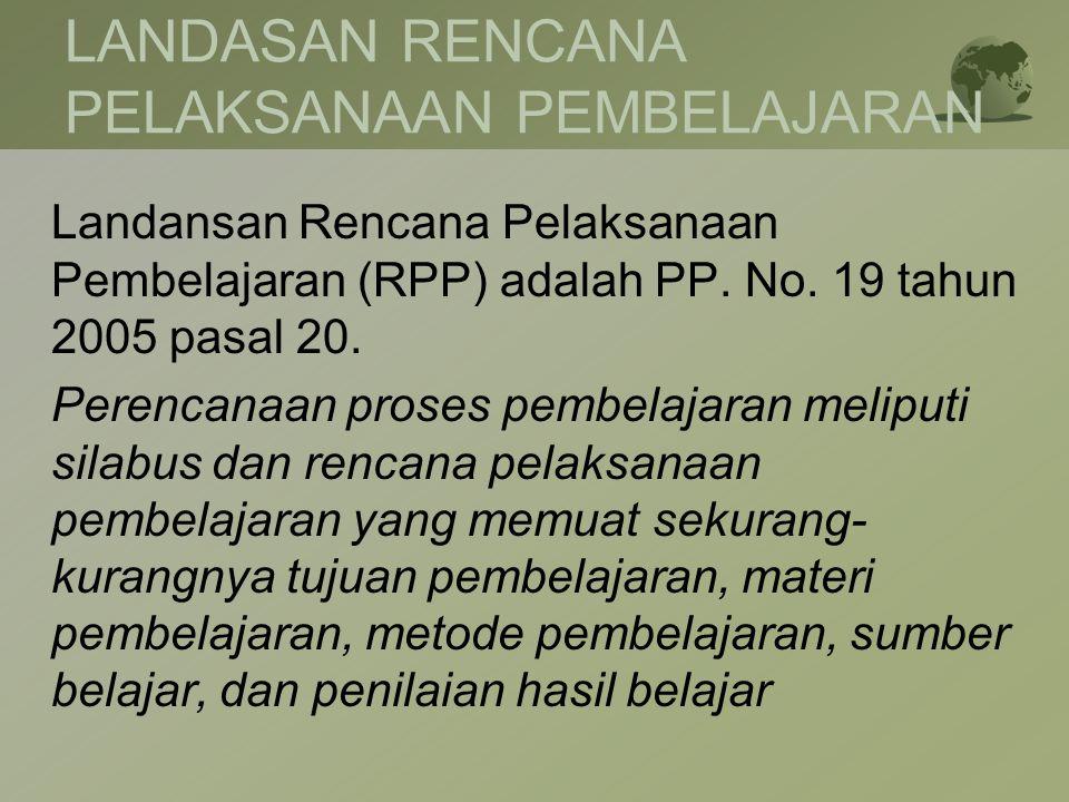 Landansan Rencana Pelaksanaan Pembelajaran (RPP) adalah PP. No. 19 tahun 2005 pasal 20. Perencanaan proses pembelajaran meliputi silabus dan rencana p