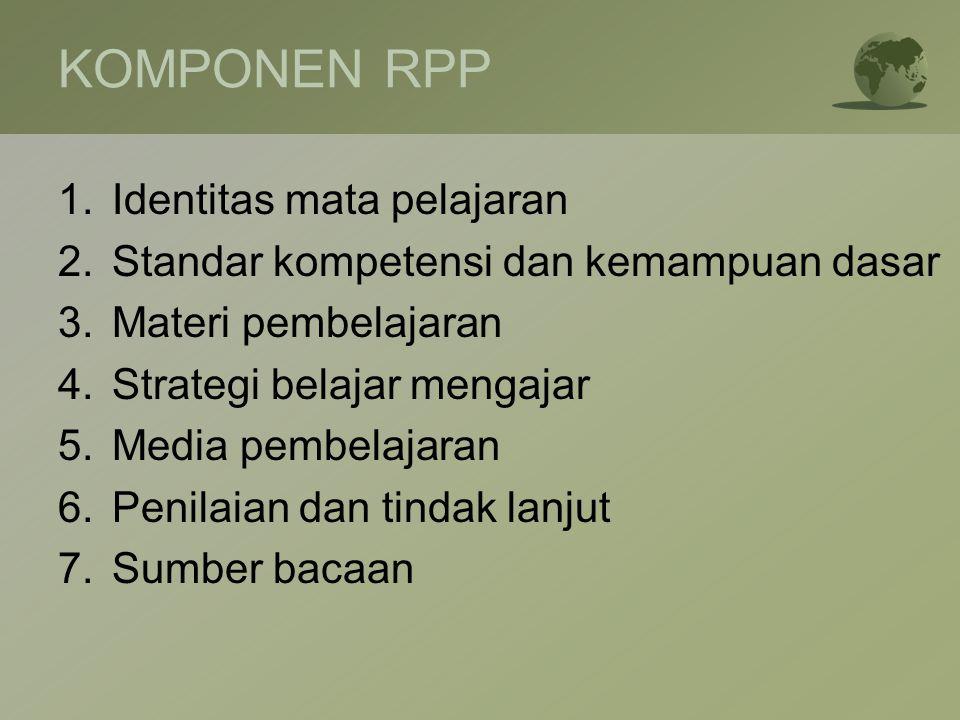 KOMPONEN RPP 1.Identitas mata pelajaran 2.Standar kompetensi dan kemampuan dasar 3.Materi pembelajaran 4.Strategi belajar mengajar 5.Media pembelajara