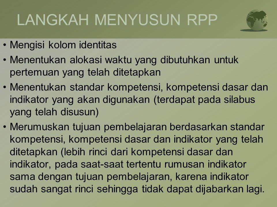 LANGKAH MENYUSUN RPP •Mengisi kolom identitas •Menentukan alokasi waktu yang dibutuhkan untuk pertemuan yang telah ditetapkan •Menentukan standar komp