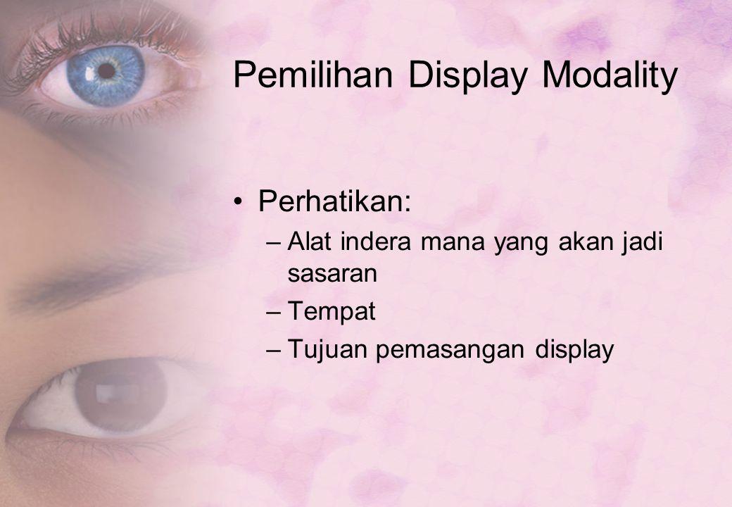 Pemilihan Display Modality •Perhatikan: –Alat indera mana yang akan jadi sasaran –Tempat –Tujuan pemasangan display