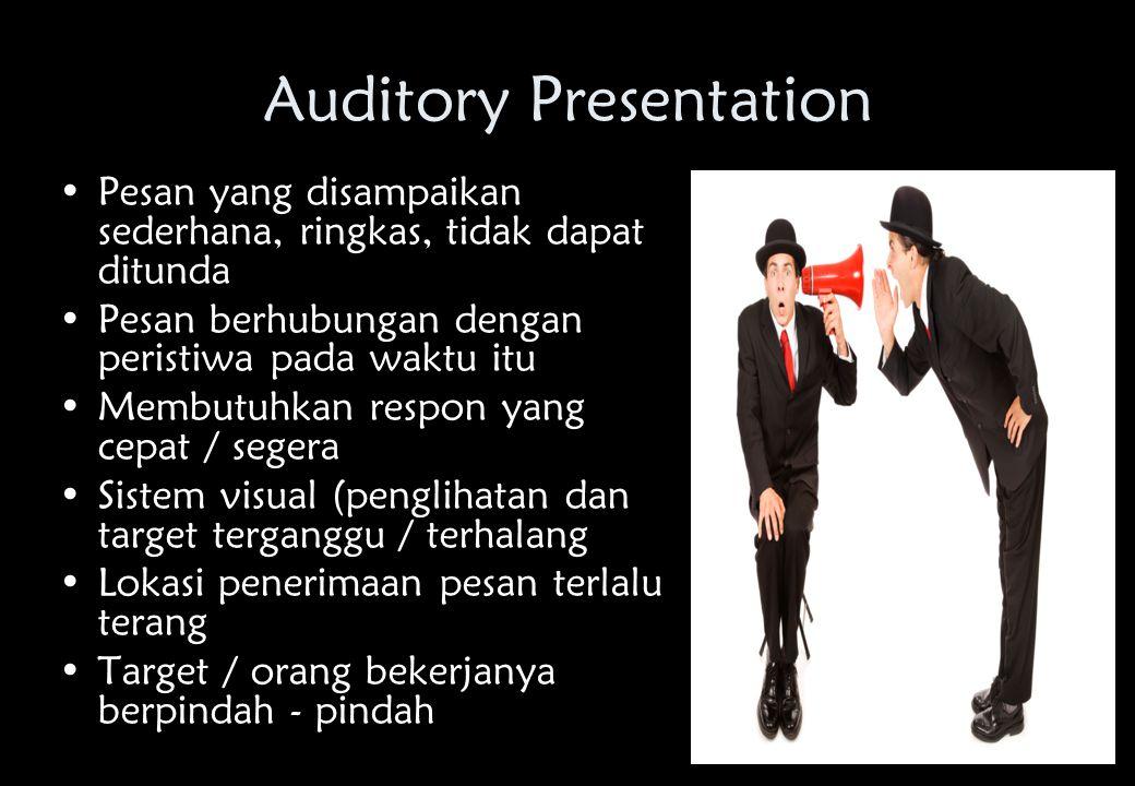 Auditory Presentation •Pesan yang disampaikan sederhana, ringkas, tidak dapat ditunda •Pesan berhubungan dengan peristiwa pada waktu itu •Membutuhkan respon yang cepat / segera •Sistem visual (penglihatan dan target terganggu / terhalang •Lokasi penerimaan pesan terlalu terang •Target / orang bekerjanya berpindah - pindah