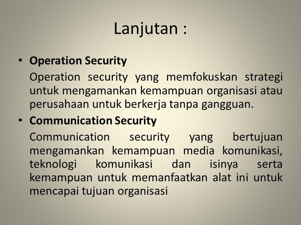 Manajemen Keamanan Informasi Manajemen keamanan informasi adalah bagian dari komponen keamanan informasi.