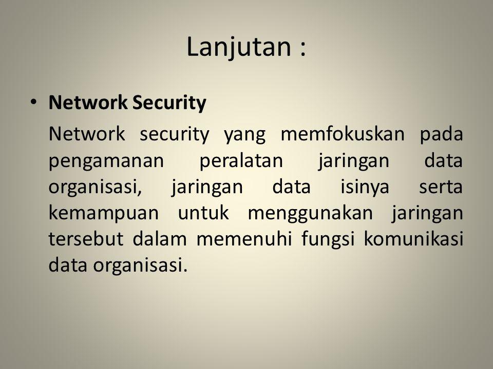 Lanjutan : Masing – masing kemampuan diatas berkontribusi dalam program keamanan informasi secara keseluruhan.