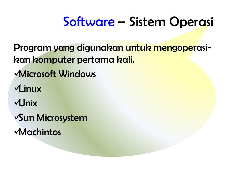 Software – Sistem Operasi Program yang digunakan untuk mengoperasi- kan komputer pertama kali.  Microsoft Windows  Linux  Unix  Sun Microsystem 