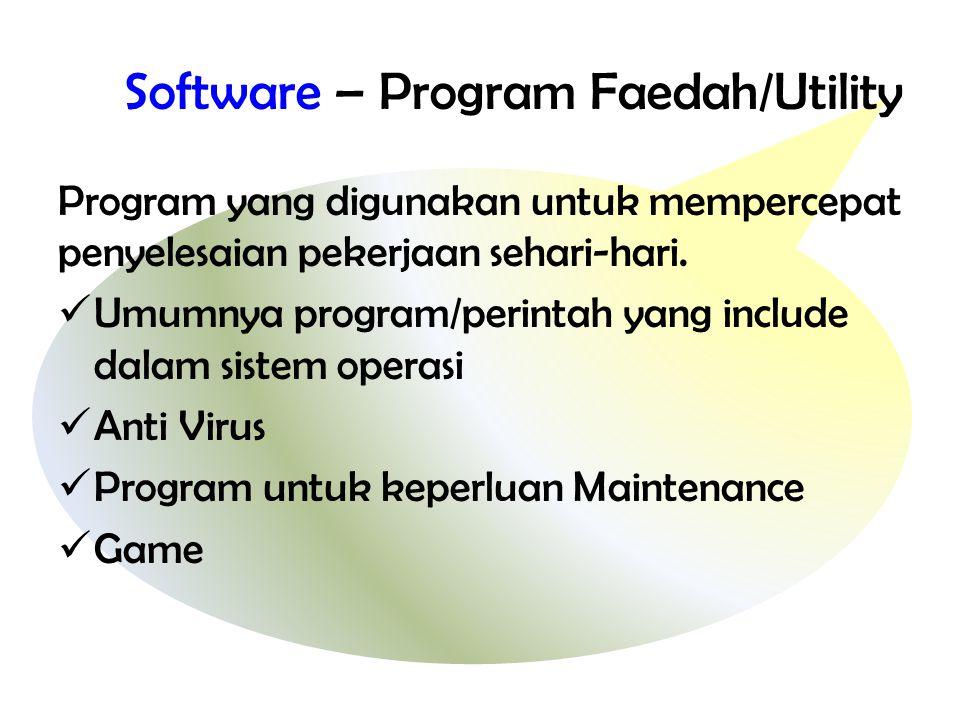 Software – Program Faedah/Utility Program yang digunakan untuk mempercepat penyelesaian pekerjaan sehari-hari.