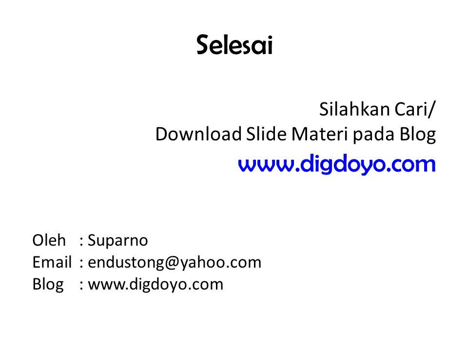 Selesai Oleh: Suparno Email: endustong@yahoo.com Blog: www.digdoyo.com Silahkan Cari/ Download Slide Materi pada Blog www.digdoyo.com