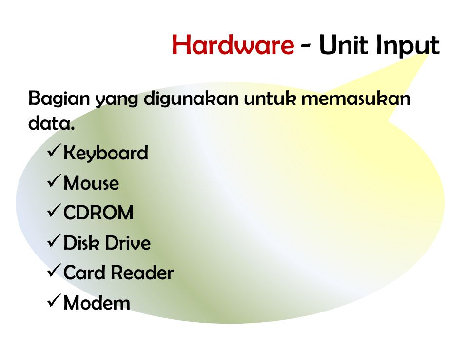 Hardware - Unit Pemroses Bagian yang digunakan untuk mengolah data.