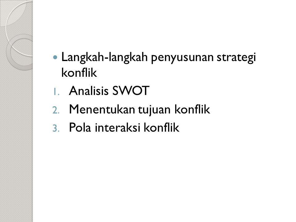  Langkah-langkah penyusunan strategi konflik 1. Analisis SWOT 2. Menentukan tujuan konflik 3. Pola interaksi konflik