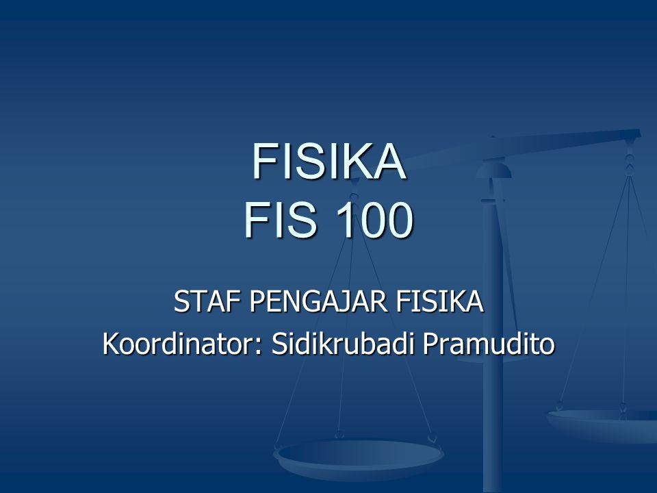 STAF PENGAJAR FISIKA Koordinator: Sidikrubadi Pramudito FISIKA FIS 100