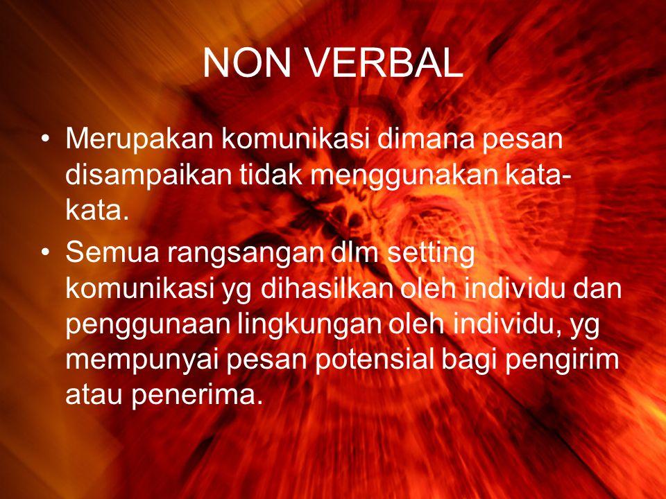 NON VERBAL •Merupakan komunikasi dimana pesan disampaikan tidak menggunakan kata- kata.