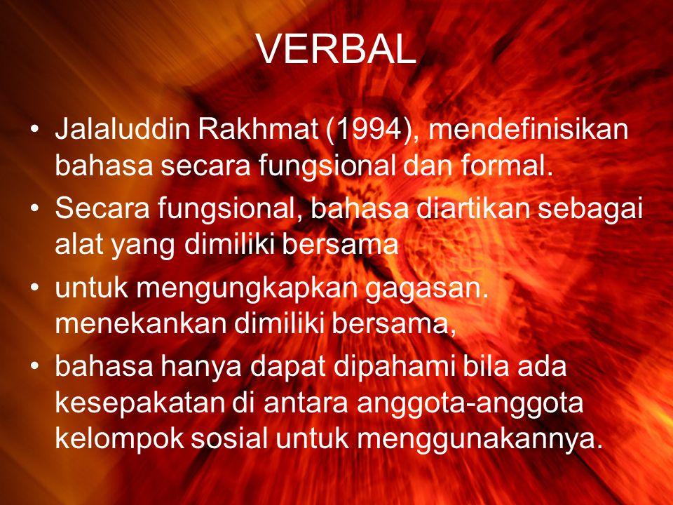 VERBAL •Jalaluddin Rakhmat (1994), mendefinisikan bahasa secara fungsional dan formal.