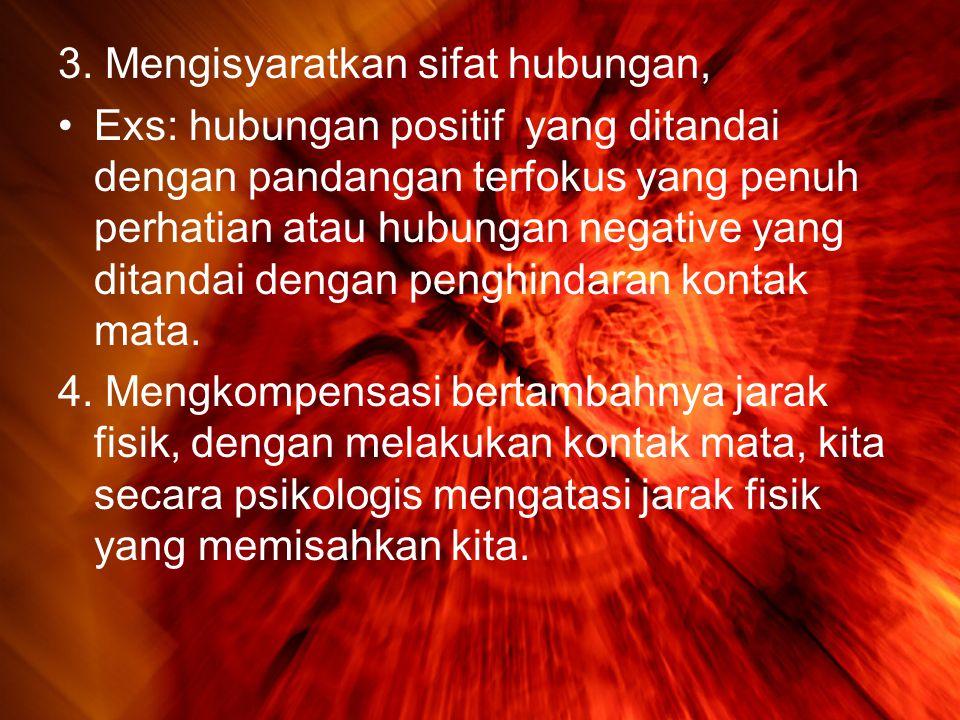 3. Mengisyaratkan sifat hubungan, •Exs: hubungan positif yang ditandai dengan pandangan terfokus yang penuh perhatian atau hubungan negative yang dita