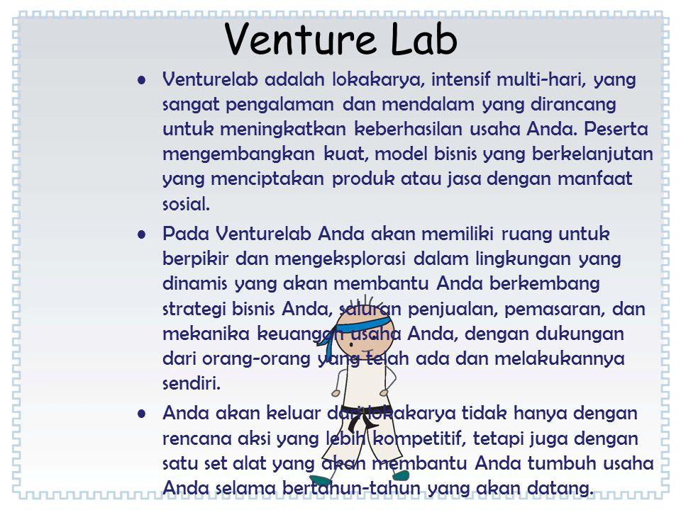 Venture Lab •Venturelab adalah lokakarya, intensif multi-hari, yang sangat pengalaman dan mendalam yang dirancang untuk meningkatkan keberhasilan usah