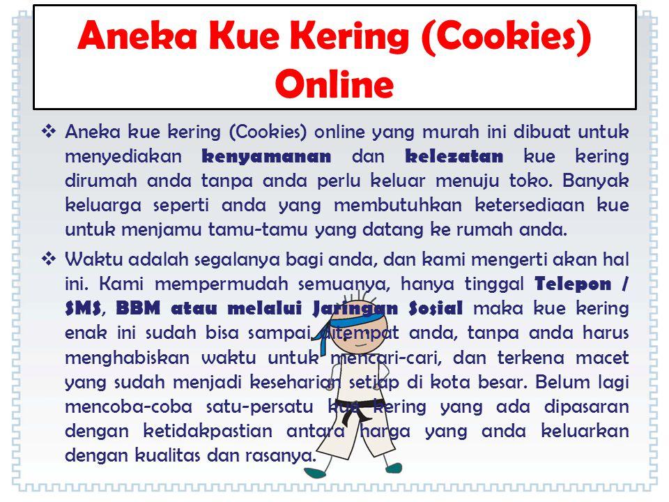 Aneka Kue Kering (Cookies) Online  Aneka kue kering (Cookies) online yang murah ini dibuat untuk menyediakan kenyamanan dan kelezatan kue kering diru