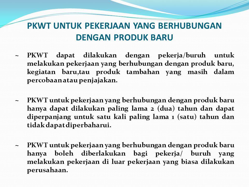 PKWT UNTUK PEKERJAAN YANG BERHUBUNGAN DENGAN PRODUK BARU ~ PKWT dapat dilakukan dengan pekerja/buruh untuk melakukan pekerjaan yang berhubungan dengan
