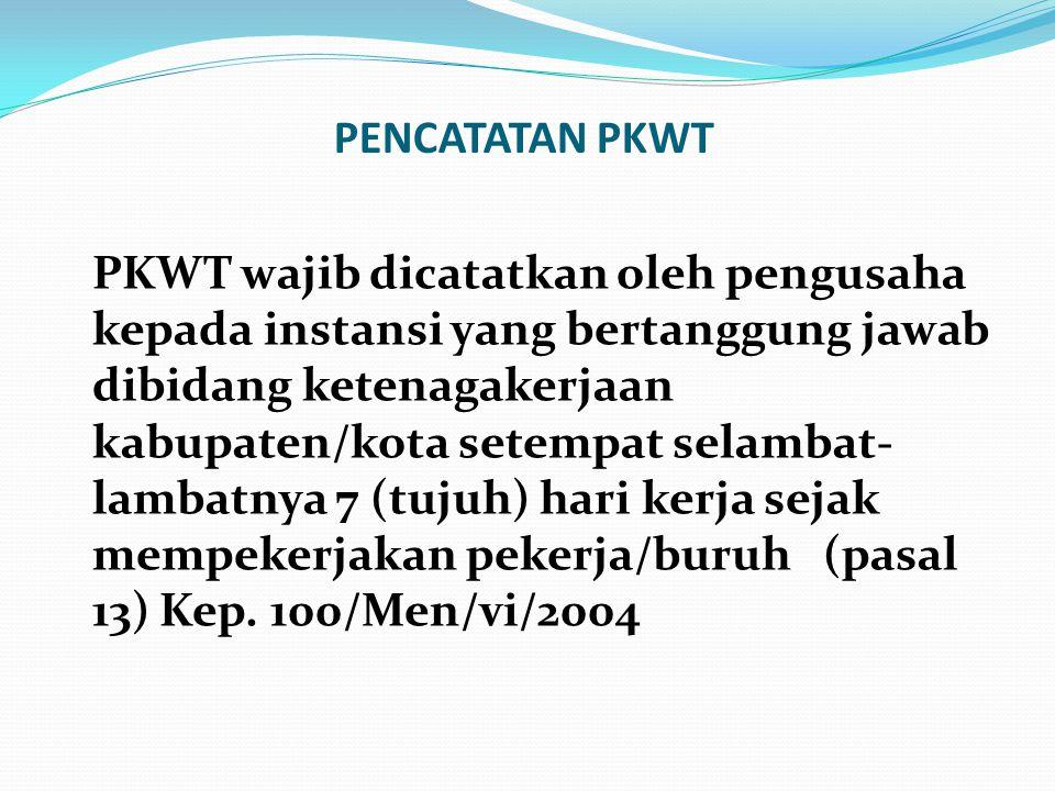 PENCATATAN PKWT PKWT wajib dicatatkan oleh pengusaha kepada instansi yang bertanggung jawab dibidang ketenagakerjaan kabupaten/kota setempat selambat-